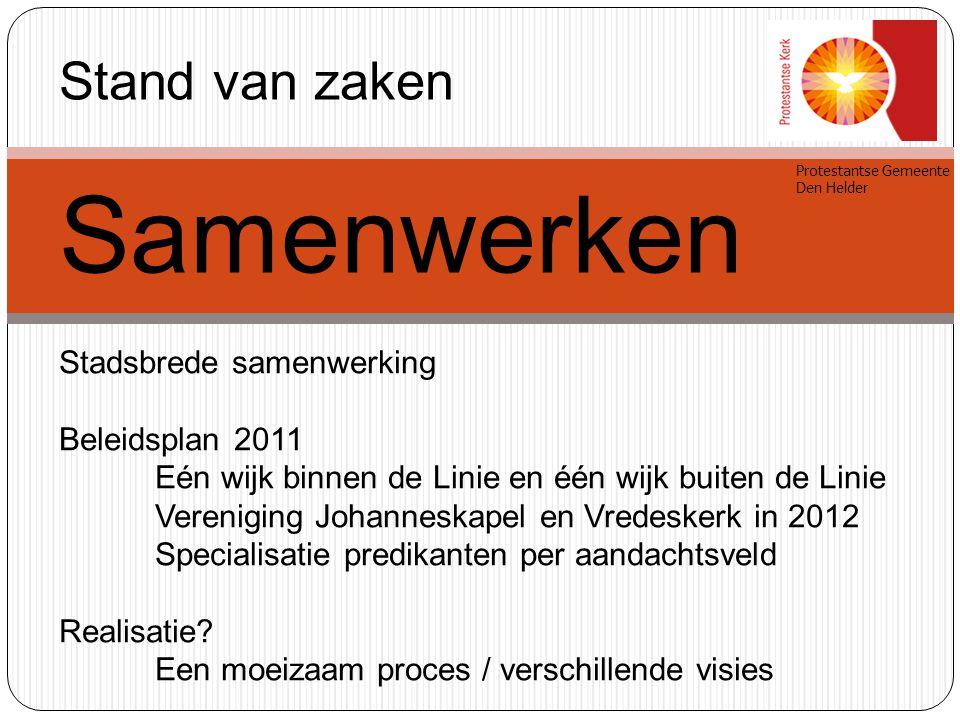 Protestantse Gemeente Den Helder Stand van zaken Samenwerken Stadsbrede samenwerking Beleidsplan 2011 Eén wijk binnen de Linie en één wijk buiten de L