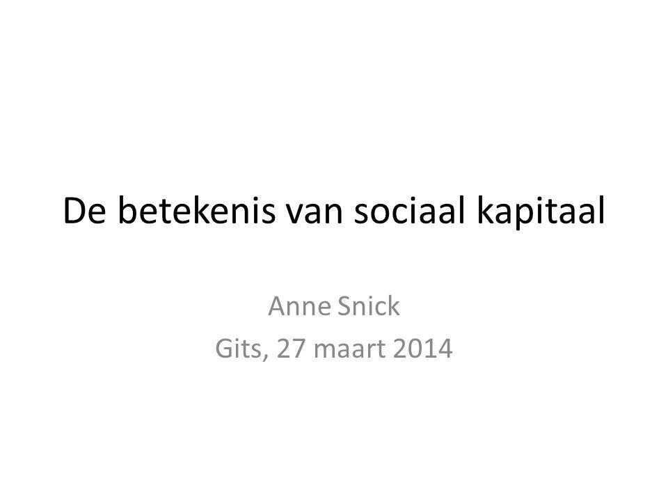 De betekenis van sociaal kapitaal Anne Snick Gits, 27 maart 2014