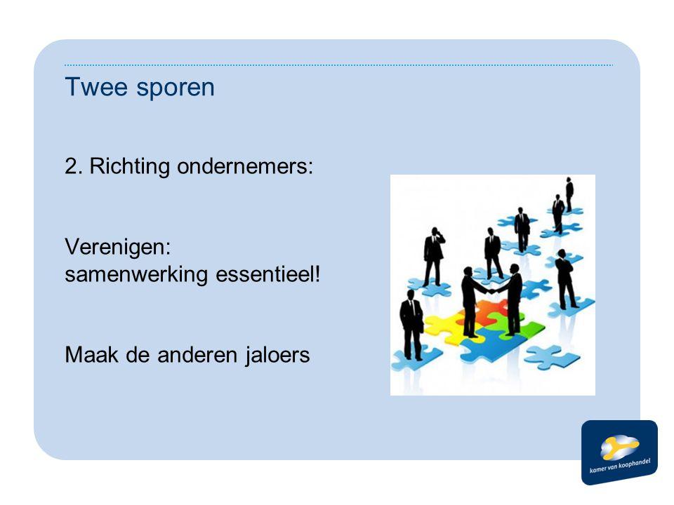 Twee sporen 2. Richting ondernemers: Verenigen: samenwerking essentieel! Maak de anderen jaloers