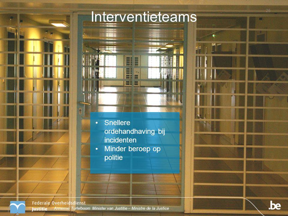 Interventieteams 26 Snellere ordehandhaving bij incidenten Minder beroep op politie Annemie Turtelboom Minister van Justitie – Ministre de la Justice