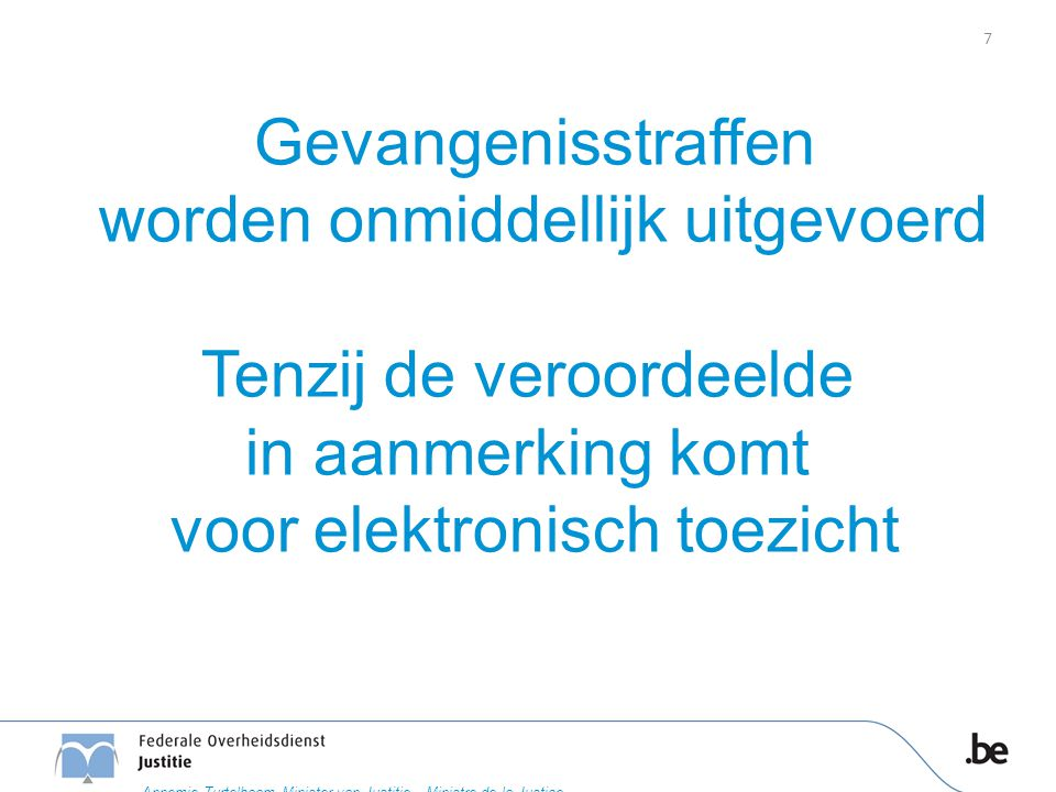 Gevangenisstraffen worden onmiddellijk uitgevoerd Tenzij de veroordeelde in aanmerking komt voor elektronisch toezicht Wachtlijsten wegwerken 7 Annemi