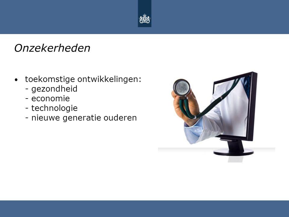 Onzekerheden toekomstige ontwikkelingen: - gezondheid - economie - technologie - nieuwe generatie ouderen