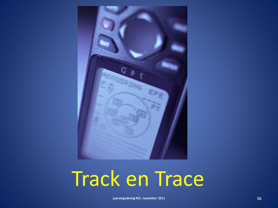 Track en Trace jaarvergadering NJC. november 2011 16
