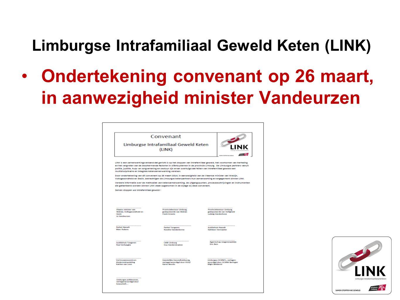 Limburgse Intrafamiliaal Geweld Keten (LINK) Ondertekening convenant op 26 maart, in aanwezigheid minister Vandeurzen