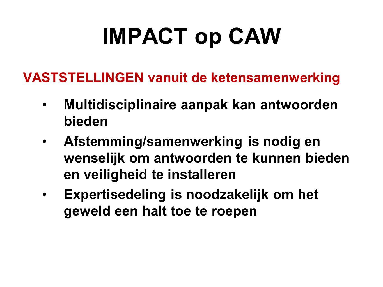 IMPACT op CAW VASTSTELLINGEN vanuit de ketensamenwerking Multidisciplinaire aanpak kan antwoorden bieden Afstemming/samenwerking is nodig en wenselijk