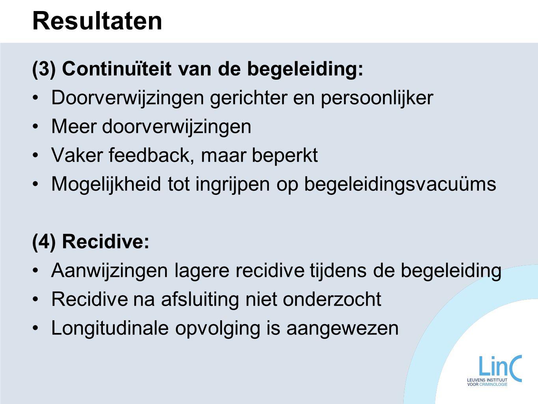 Resultaten (3) Continuïteit van de begeleiding: Doorverwijzingen gerichter en persoonlijker Meer doorverwijzingen Vaker feedback, maar beperkt Mogelij