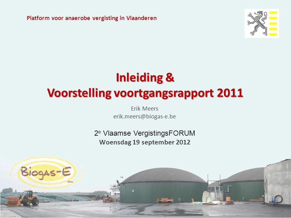 Inleiding & Voorstelling voortgangsrapport 2011 Erik Meers erik.meers@biogas-e.be 2 e Vlaamse VergistingsFORUM Woensdag 19 september 2012 1 Platform v