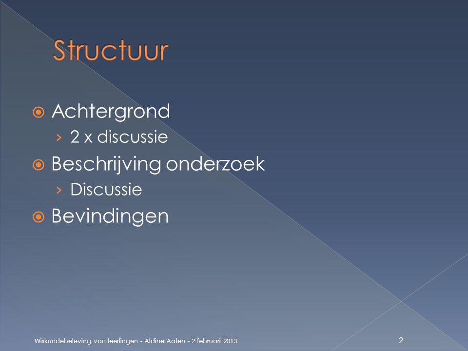  Achtergrond › 2 x discussie  Beschrijving onderzoek › Discussie  Bevindingen Wiskundebeleving van leerlingen - Aldine Aaten - 2 februari 2013 2