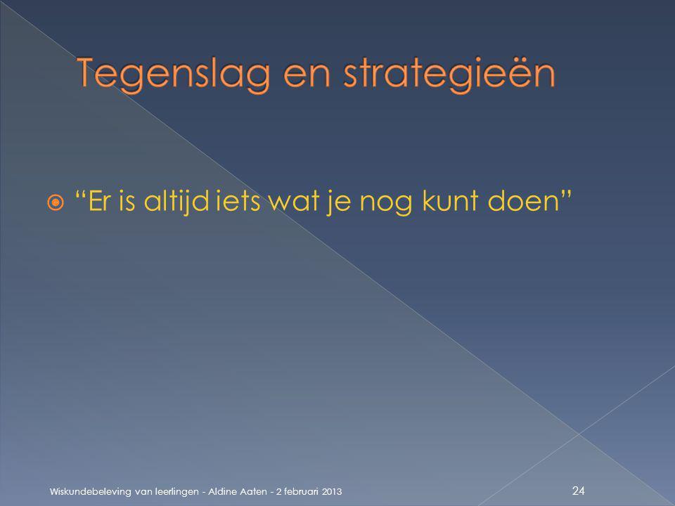  Er is altijd iets wat je nog kunt doen Wiskundebeleving van leerlingen - Aldine Aaten - 2 februari 2013 24
