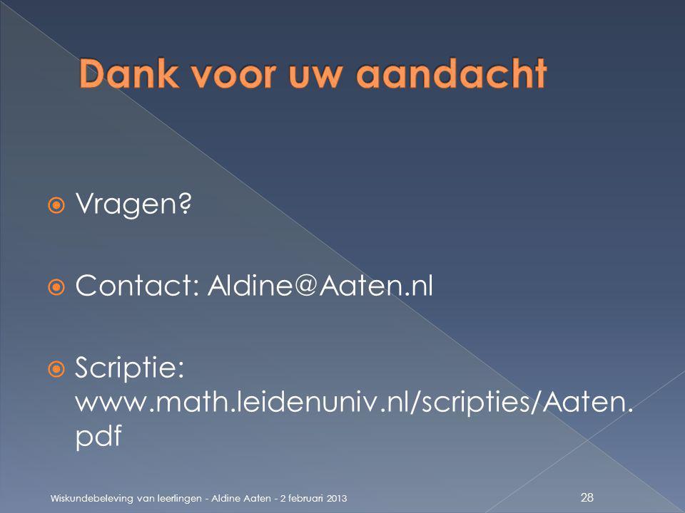  Vragen?  Contact: Aldine@Aaten.nl  Scriptie: www.math.leidenuniv.nl/scripties/Aaten. pdf Wiskundebeleving van leerlingen - Aldine Aaten - 2 februa