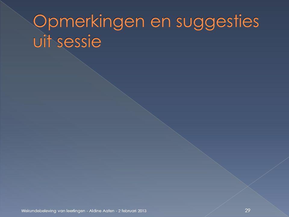 Wiskundebeleving van leerlingen - Aldine Aaten - 2 februari 2013 29