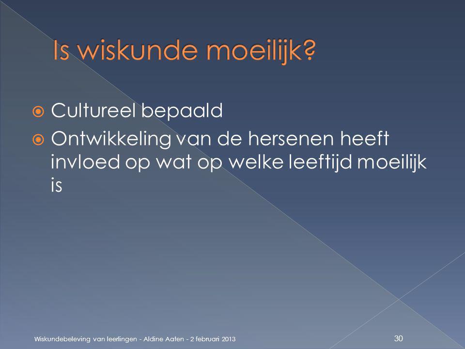  Cultureel bepaald  Ontwikkeling van de hersenen heeft invloed op wat op welke leeftijd moeilijk is Wiskundebeleving van leerlingen - Aldine Aaten - 2 februari 2013 30