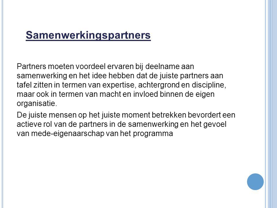Samenwerkingspartners Partners moeten voordeel ervaren bij deelname aan samenwerking en het idee hebben dat de juiste partners aan tafel zitten in ter