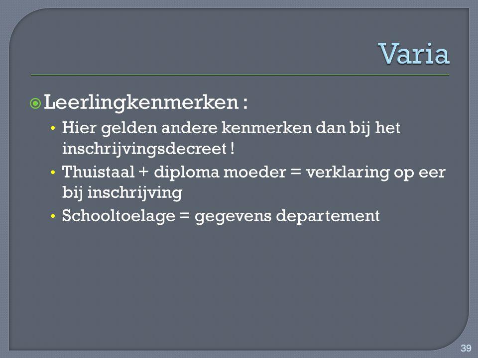  Leerlingkenmerken : Hier gelden andere kenmerken dan bij het inschrijvingsdecreet .