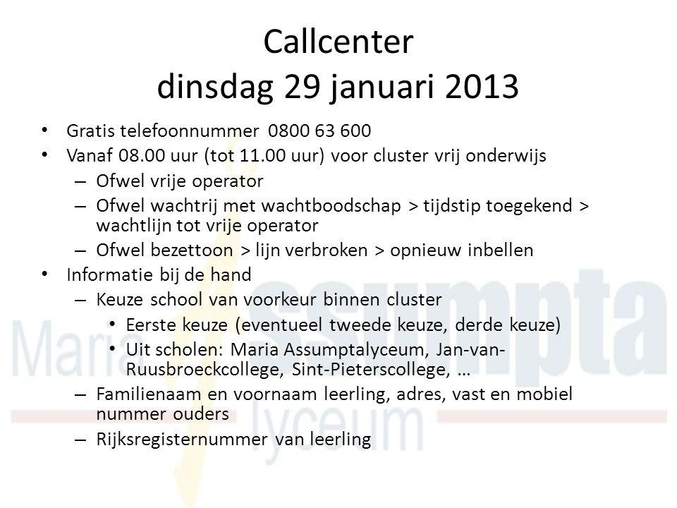 Callcenter dinsdag 29 januari 2013 Gratis telefoonnummer 0800 63 600 Vanaf 08.00 uur (tot 11.00 uur) voor cluster vrij onderwijs – Ofwel vrije operato