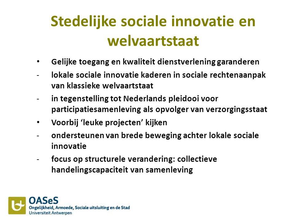 Stedelijke sociale innovatie en welvaartstaat Centrale overheden en organisaties leren leren uit lokale sociale innovaties -innovatie mainstreamen raakt aan gevestigde belangen en sectoren, doet pijn -wettelijke en institutionele obstakels voor sociale innovatie weghalen (bv.