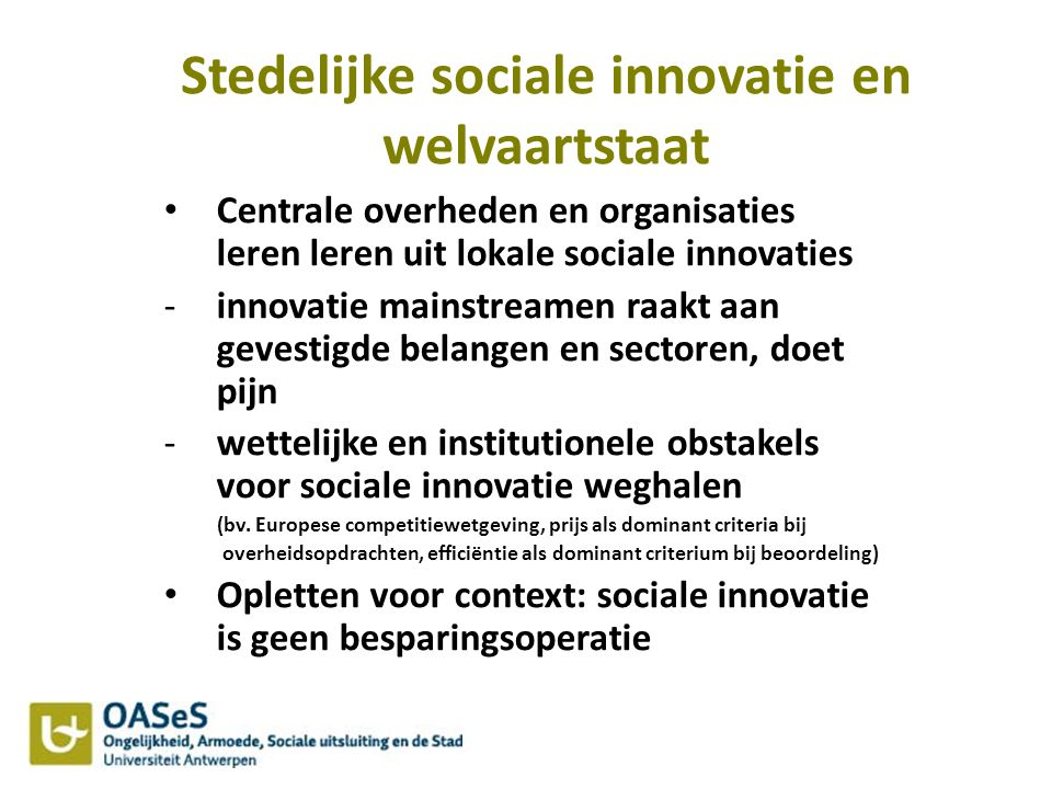 Stedelijke sociale innovatie en welvaartstaat Centrale overheden en organisaties leren leren uit lokale sociale innovaties -innovatie mainstreamen raa