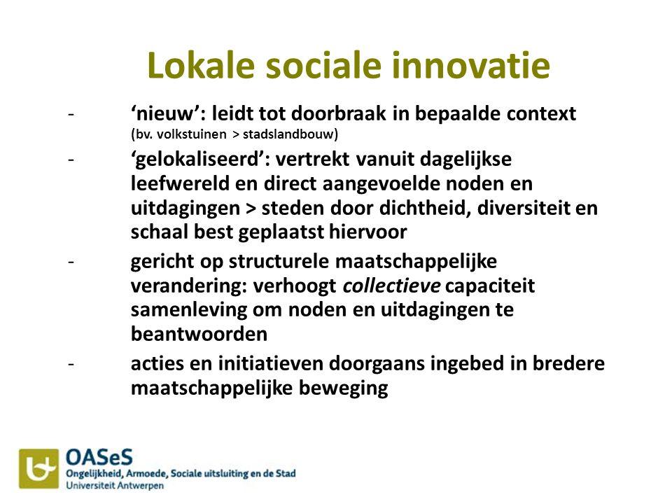 Lokale sociale innovatie -'nieuw': leidt tot doorbraak in bepaalde context (bv. volkstuinen > stadslandbouw) -'gelokaliseerd': vertrekt vanuit dagelij