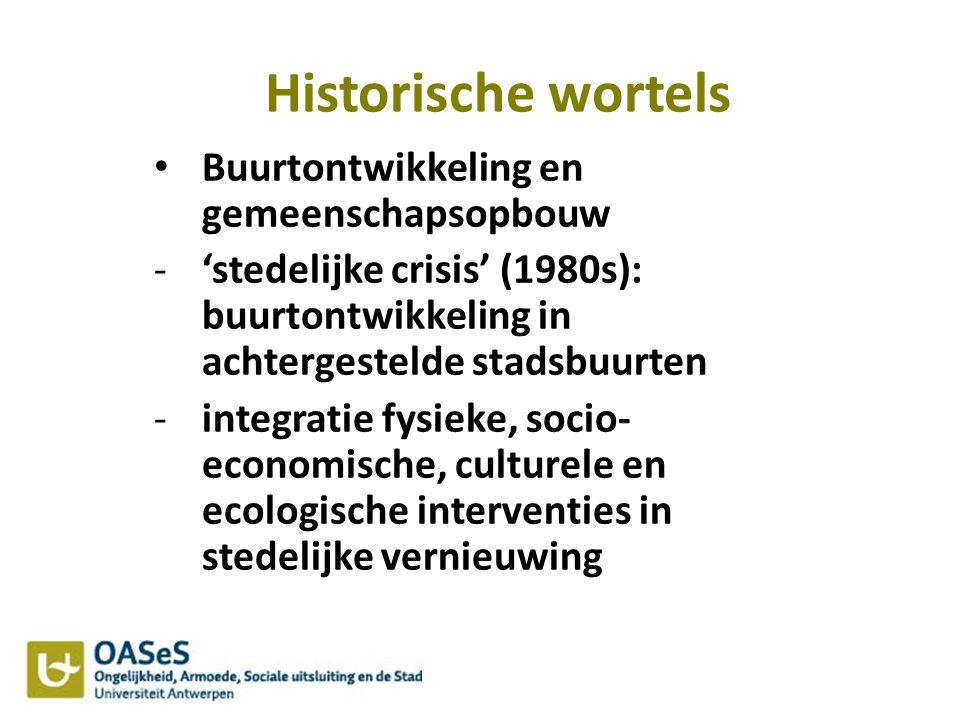 Historische wortels Buurtontwikkeling en gemeenschapsopbouw -'stedelijke crisis' (1980s): buurtontwikkeling in achtergestelde stadsbuurten -integratie