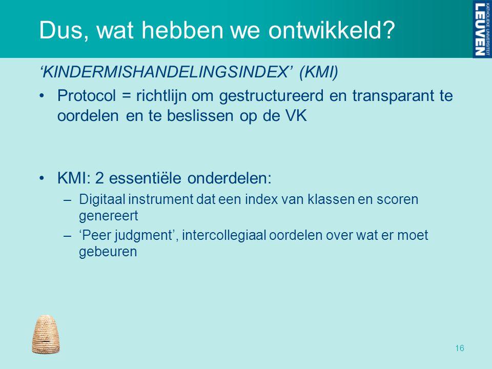 Dus, wat hebben we ontwikkeld? 'KINDERMISHANDELINGSINDEX' (KMI) Protocol = richtlijn om gestructureerd en transparant te oordelen en te beslissen op d