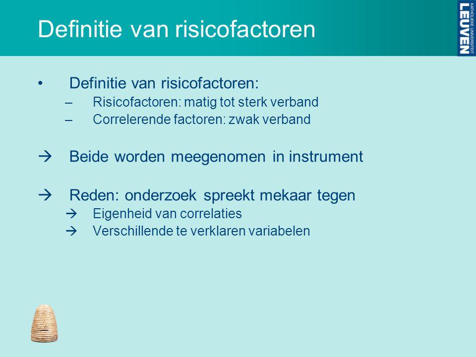 Definitie van risicofactoren Definitie van risicofactoren: –Risicofactoren: matig tot sterk verband –Correlerende factoren: zwak verband  Beide worde