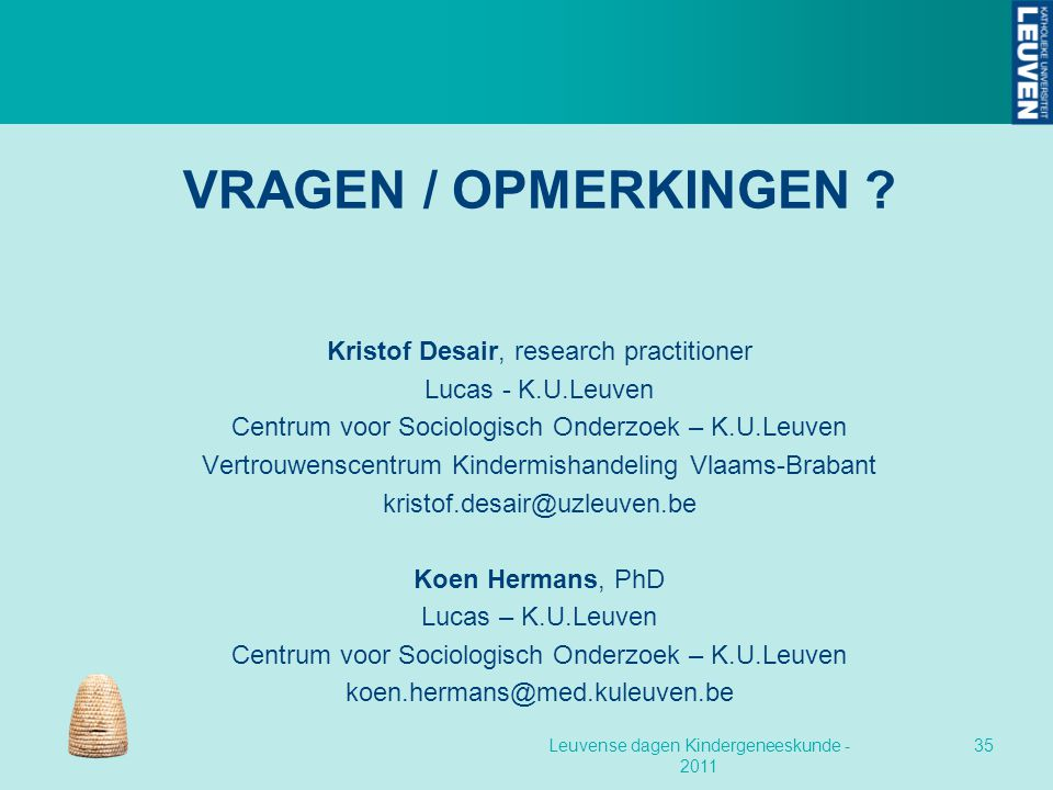 VRAGEN / OPMERKINGEN ? Kristof Desair, research practitioner Lucas - K.U.Leuven Centrum voor Sociologisch Onderzoek – K.U.Leuven Vertrouwenscentrum Ki