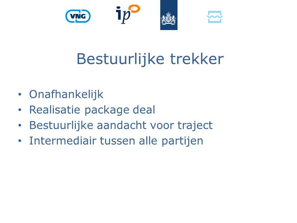 Bestuurlijke trekker Onafhankelijk Realisatie package deal Bestuurlijke aandacht voor traject Intermediair tussen alle partijen