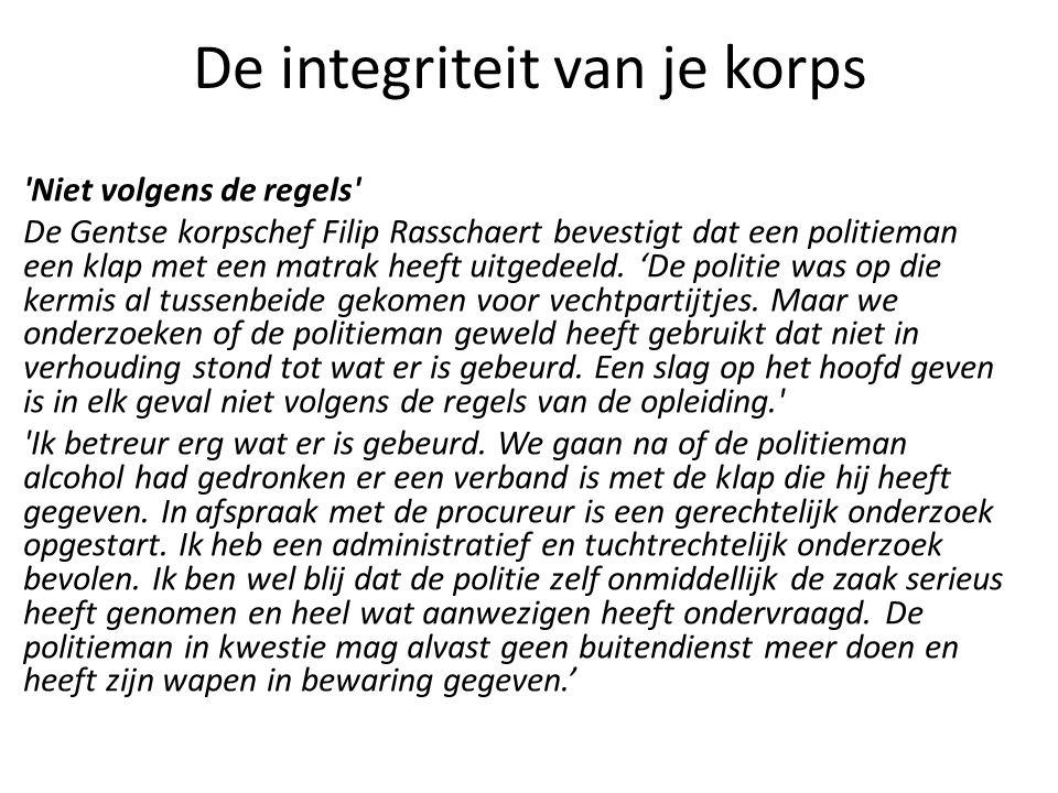 De integriteit van je korps 'Niet volgens de regels' De Gentse korpschef Filip Rasschaert bevestigt dat een politieman een klap met een matrak heeft u