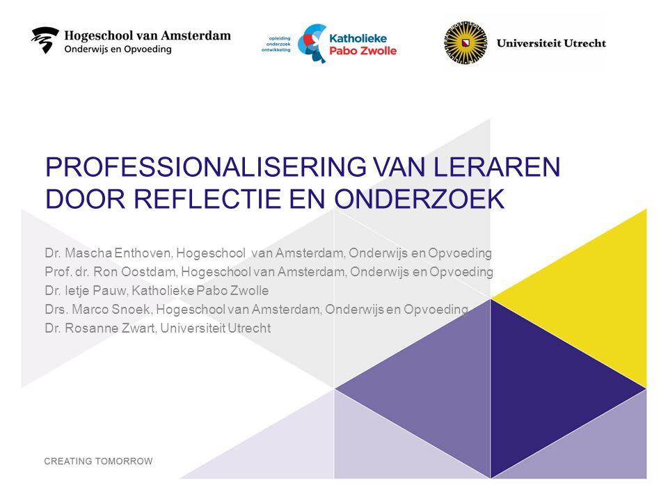 PROFESSIONALISERING VAN LERAREN DOOR REFLECTIE EN ONDERZOEK Dr. Mascha Enthoven, Hogeschool van Amsterdam, Onderwijs en Opvoeding Prof. dr. Ron Oostda