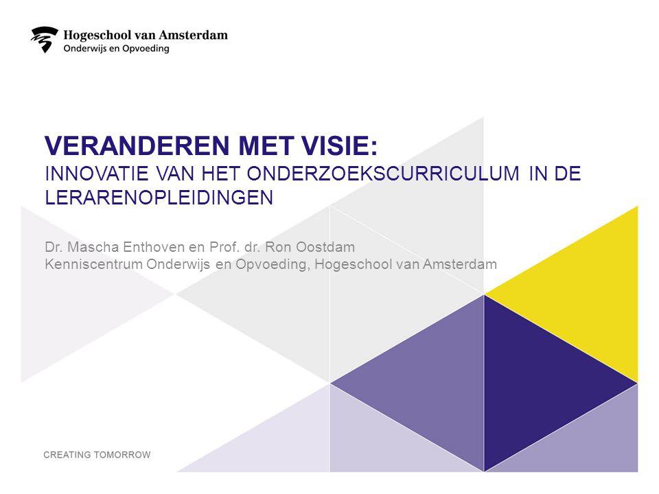 VERANDEREN MET VISIE: INNOVATIE VAN HET ONDERZOEKSCURRICULUM IN DE LERARENOPLEIDINGEN Dr. Mascha Enthoven en Prof. dr. Ron Oostdam Kenniscentrum Onder