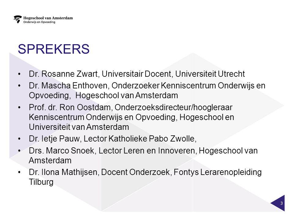 SPREKERS Dr. Rosanne Zwart, Universitair Docent, Universiteit Utrecht Dr. Mascha Enthoven, Onderzoeker Kenniscentrum Onderwijs en Opvoeding, Hogeschoo