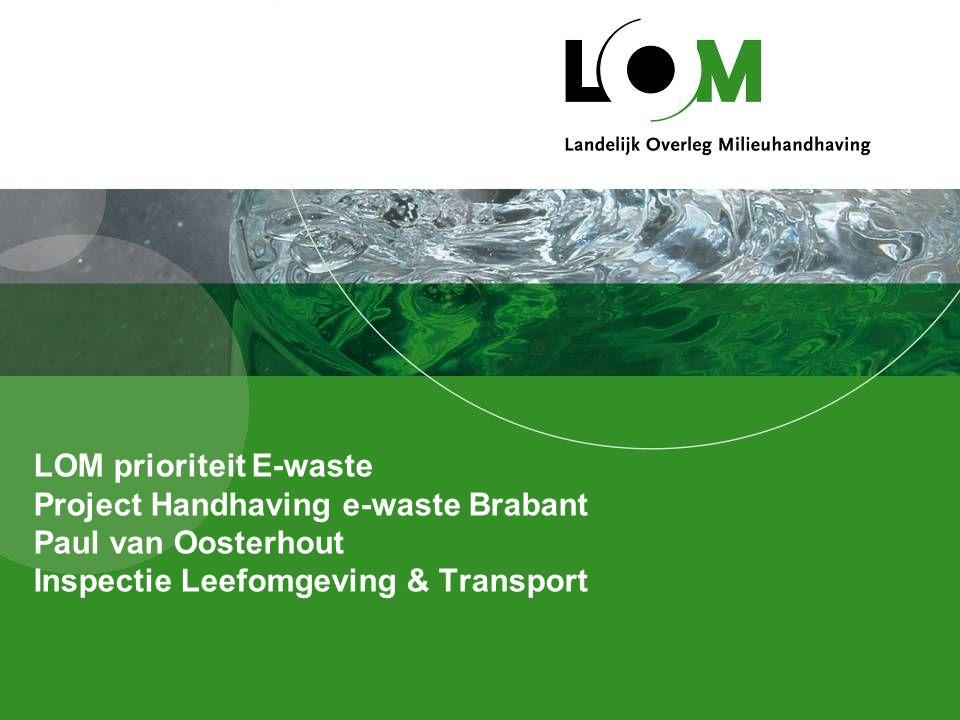 LOM prioriteit E-waste Project Handhaving e-waste Brabant Paul van Oosterhout Inspectie Leefomgeving & Transport