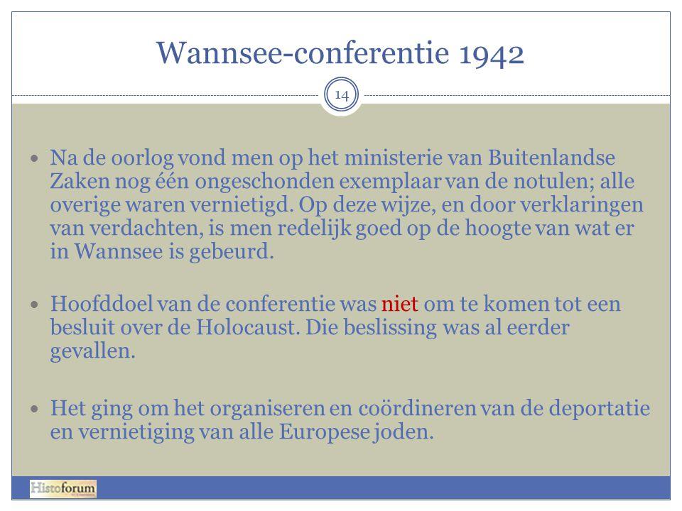 Wannsee-conferentie 1942 14 Na de oorlog vond men op het ministerie van Buitenlandse Zaken nog één ongeschonden exemplaar van de notulen; alle overige
