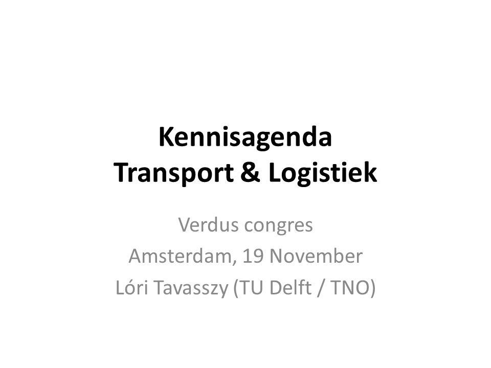 Kennisagenda Transport & Logistiek Verdus congres Amsterdam, 19 November Lóri Tavasszy (TU Delft / TNO)