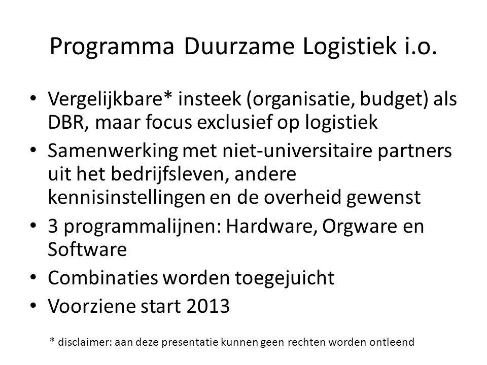 Programma Duurzame Logistiek i.o. Vergelijkbare* insteek (organisatie, budget) als DBR, maar focus exclusief op logistiek Samenwerking met niet-univer