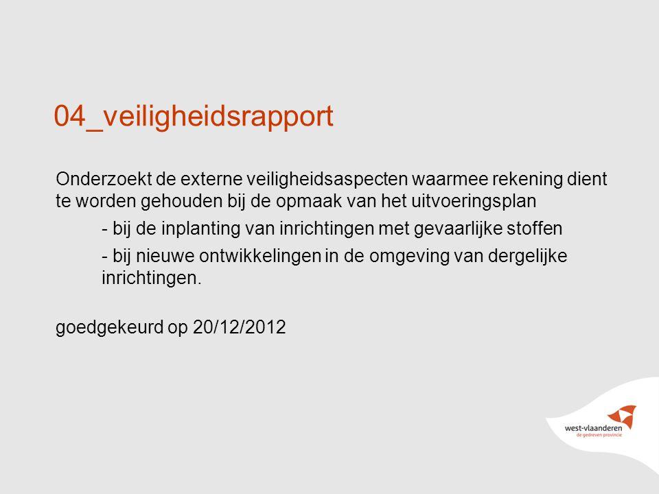 10 04_veiligheidsrapport Onderzoekt de externe veiligheidsaspecten waarmee rekening dient te worden gehouden bij de opmaak van het uitvoeringsplan - bij de inplanting van inrichtingen met gevaarlijke stoffen - bij nieuwe ontwikkelingen in de omgeving van dergelijke inrichtingen.