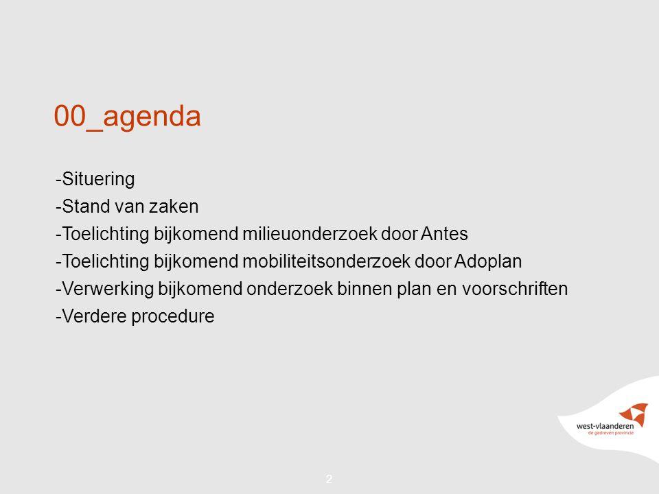 22 00_agenda -Situering -Stand van zaken -Toelichting bijkomend milieuonderzoek door Antes -Toelichting bijkomend mobiliteitsonderzoek door Adoplan -Verwerking bijkomend onderzoek binnen plan en voorschriften -Verdere procedure