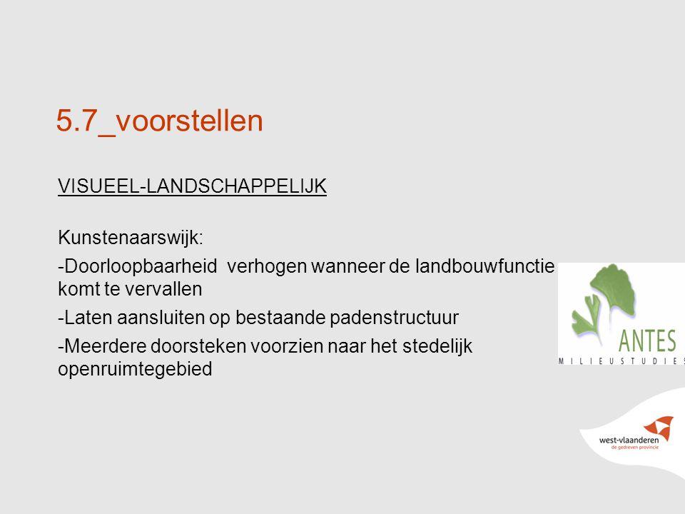 24 5.7_voorstellen VISUEEL-LANDSCHAPPELIJK Kunstenaarswijk: -Doorloopbaarheid verhogen wanneer de landbouwfunctie komt te vervallen -Laten aansluiten op bestaande padenstructuur -Meerdere doorsteken voorzien naar het stedelijk openruimtegebied