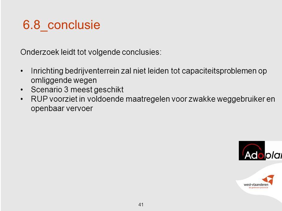 41 6.8_conclusie Onderzoek leidt tot volgende conclusies: Inrichting bedrijventerrein zal niet leiden tot capaciteitsproblemen op omliggende wegen Scenario 3 meest geschikt RUP voorziet in voldoende maatregelen voor zwakke weggebruiker en openbaar vervoer