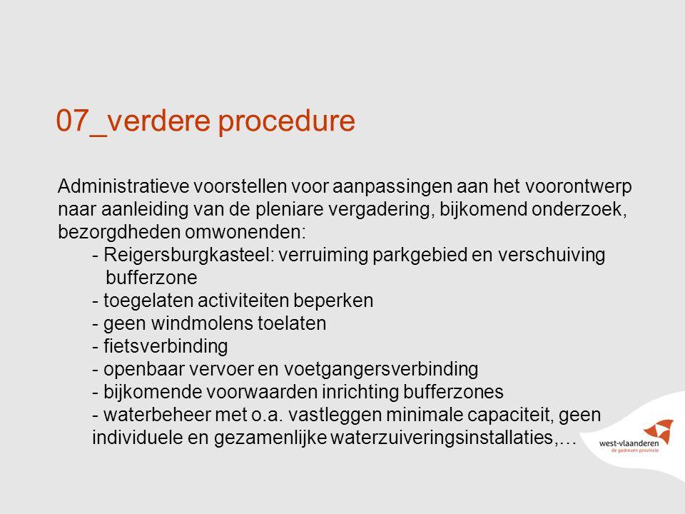 42 07_verdere procedure Administratieve voorstellen voor aanpassingen aan het voorontwerp naar aanleiding van de pleniare vergadering, bijkomend onderzoek, bezorgdheden omwonenden: - Reigersburgkasteel: verruiming parkgebied en verschuiving bufferzone - toegelaten activiteiten beperken - geen windmolens toelaten - fietsverbinding - openbaar vervoer en voetgangersverbinding - bijkomende voorwaarden inrichting bufferzones - waterbeheer met o.a.