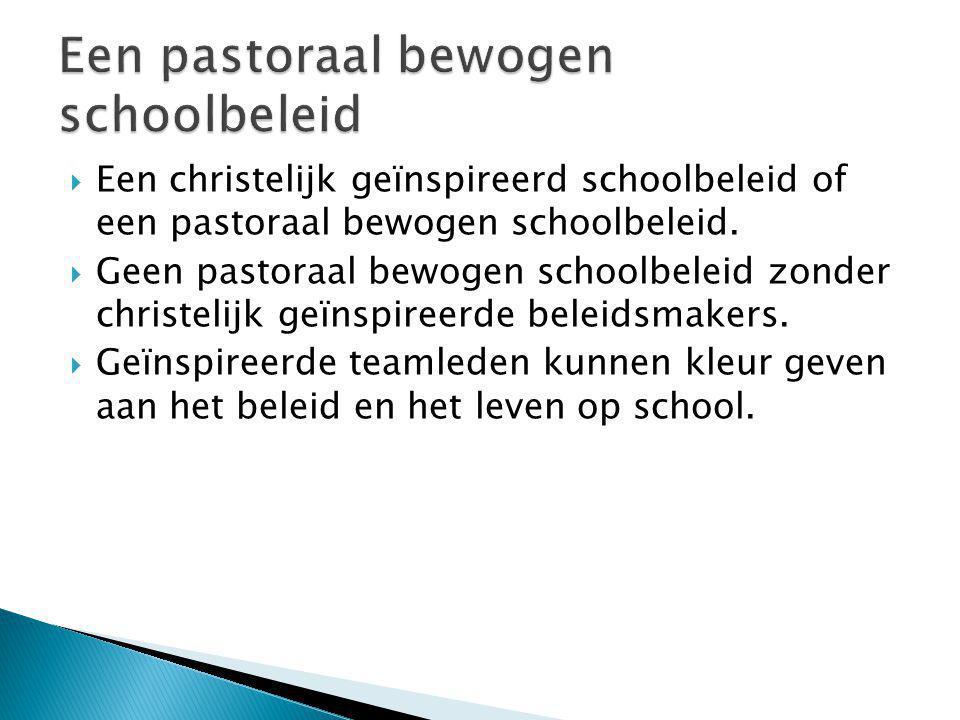  Een christelijk geïnspireerd schoolbeleid of een pastoraal bewogen schoolbeleid.  Geen pastoraal bewogen schoolbeleid zonder christelijk geïnspiree