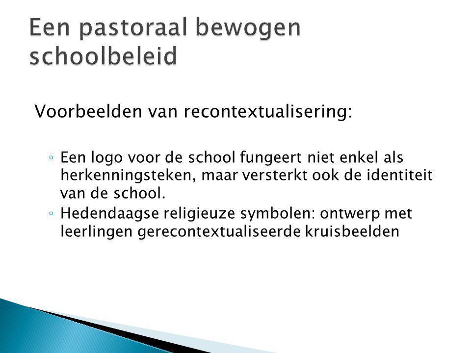 Voorbeelden van recontextualisering: ◦ Een logo voor de school fungeert niet enkel als herkenningsteken, maar versterkt ook de identiteit van de schoo