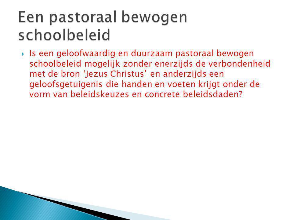 Is een geloofwaardig en duurzaam pastoraal bewogen schoolbeleid mogelijk zonder enerzijds de verbondenheid met de bron 'Jezus Christus' en anderzijd