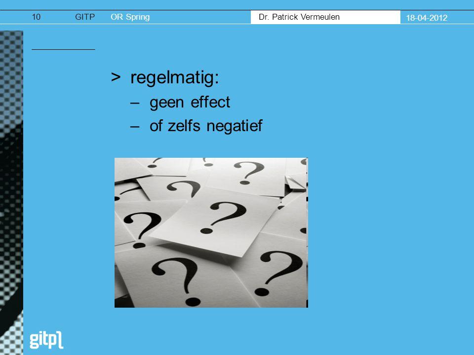 GITPOR Spring Dr. Patrick Vermeulen 18-04-2012 >regelmatig: –geen effect –of zelfs negatief 10