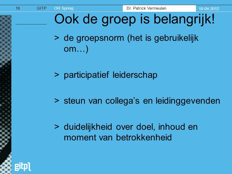 GITPOR Spring Dr. Patrick Vermeulen 18-04-2012 Ook de groep is belangrijk.
