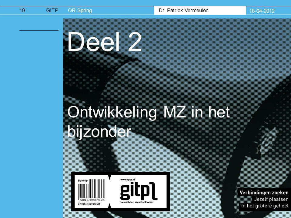 Dr. Patrick Vermeulen GITPOR Spring 18-04-2012 Deel 2 Ontwikkeling MZ in het bijzonder 19