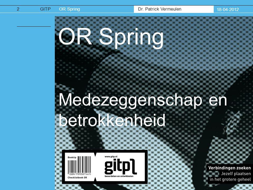 Dr. Patrick Vermeulen GITPOR Spring 18-04-2012 OR Spring Medezeggenschap en betrokkenheid 2