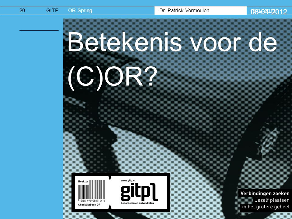 Dr. Patrick Vermeulen GITPOR Spring 18-04-2012 08-01-2012 20 Betekenis voor de (C)OR