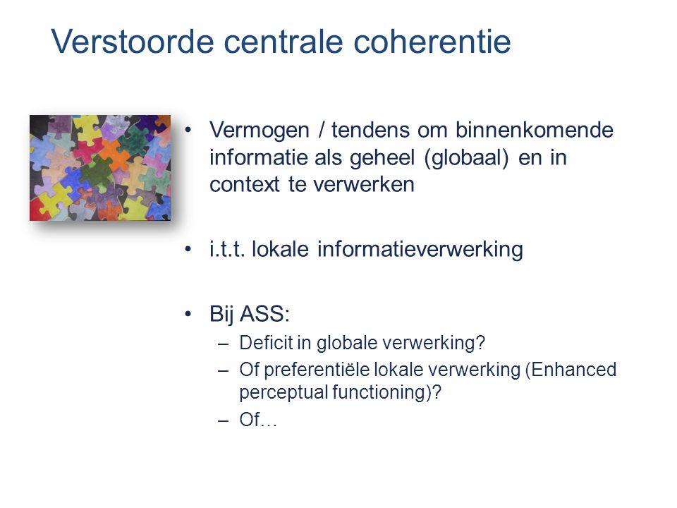 Verstoorde centrale coherentie Vermogen / tendens om binnenkomende informatie als geheel (globaal) en in context te verwerken i.t.t.