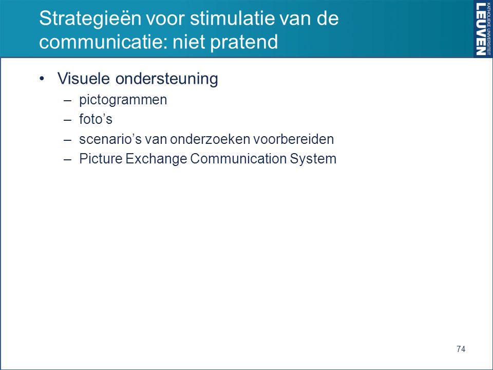 Strategieën voor stimulatie van de communicatie: niet pratend Visuele ondersteuning –pictogrammen –foto's –scenario's van onderzoeken voorbereiden –Picture Exchange Communication System 74